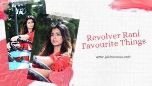 Revolver Rani(Surbhi Sikri) Favourite Things