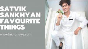 Satvik Sankhyan Favourite Things