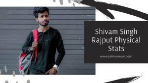 Shivam Singh Rajput Physical Stats