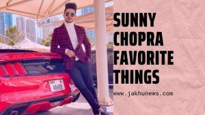 Sunny Chopra Favorite Things