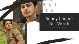 Sunny Chopra Net Worth