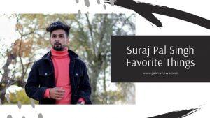Suraj Pal Singh Favorite Things