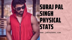 Suraj Pal Singh Physical Stats