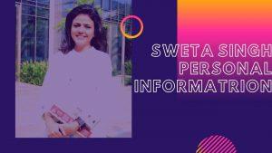 Sweta Singh Personal Information