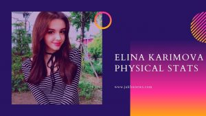 Elina Karimova Physical Stats