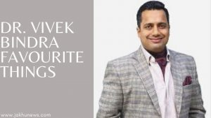 Dr. Vivek Bindra Favourite Things