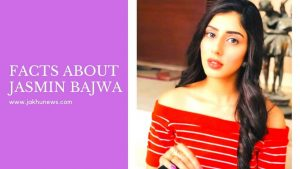 Facts about Jasmin Bajwa