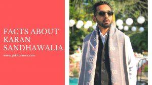 Facts about Karan Sandhawalia