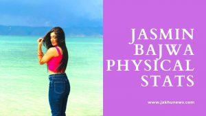Jasmin Bajwa Height and Weight