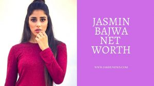 Jasmin Bajwa Net Worth