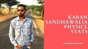 Karan Sandhawalia Height and Weight