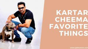 Kartar Cheema Favorite Things