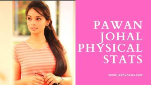 Pawan Johal Height and Weight