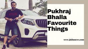 Pukhraj Bhalla Favourite Things
